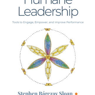Humane Leadership: Tools to Engage, Empower, and Improve Performance